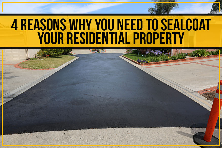 4 Reasons Why You Need To Sealcoat Your Residential Property