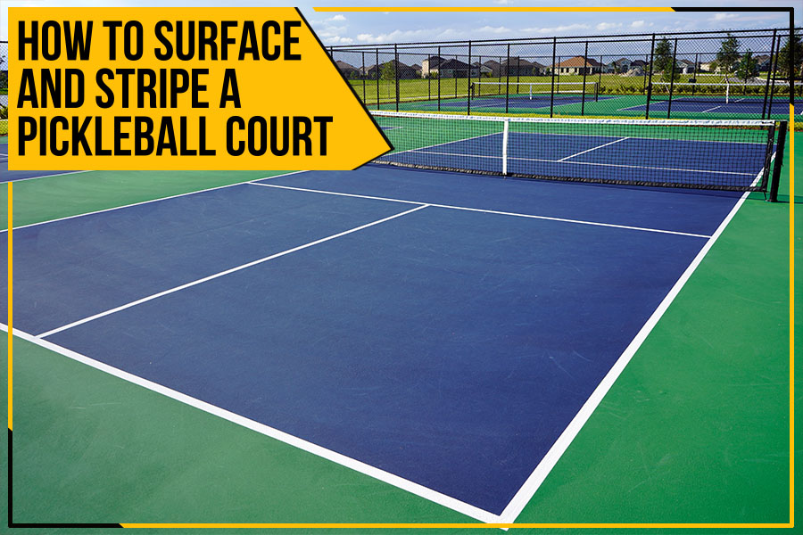 How To Surface And Stripe A Pickleball Court