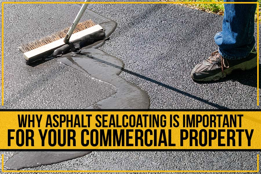 Why Asphalt Sealcoating Is Important For Your Commercial Property